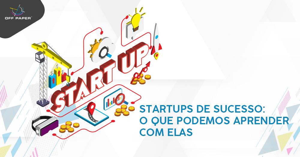 Startups de sucesso: o que podemos aprender com elas